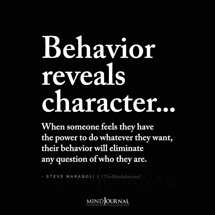 Behavior Reveals Character When Someone Feels They Have