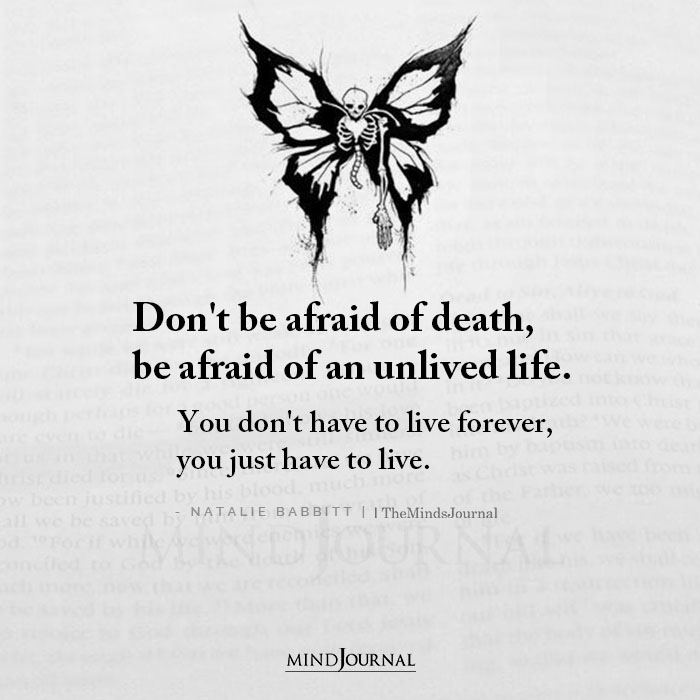 Dont Be Afraid Of Death Be Afraid Of An Unlived Life
