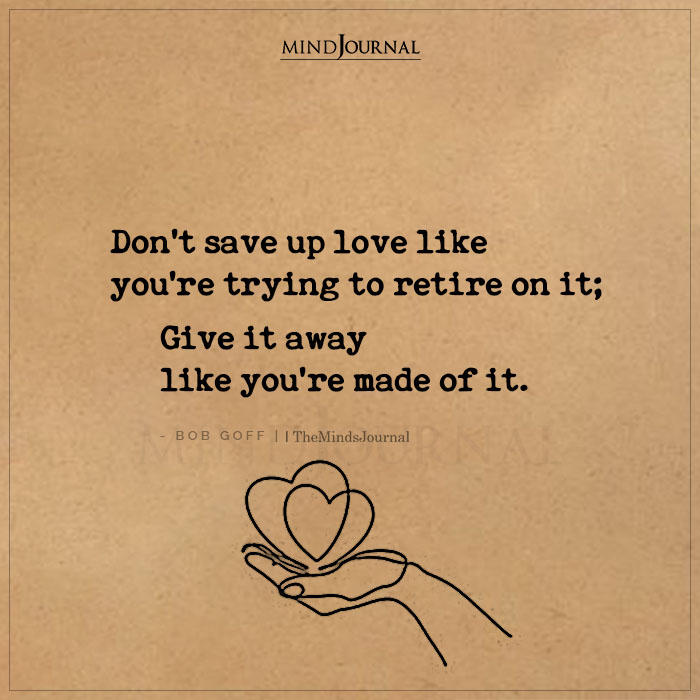 Dont Save Up Love Like Youre Trying To Retire On It