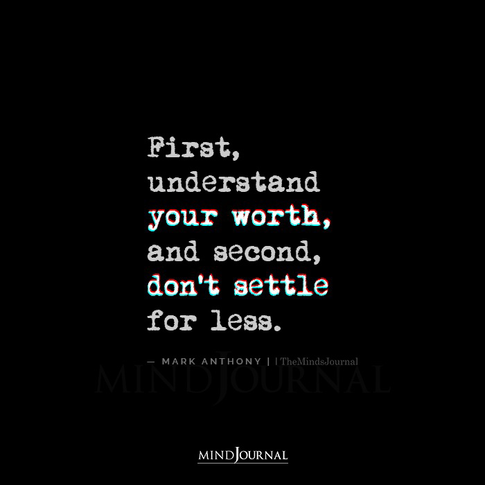 First Understand Your Worth And Second