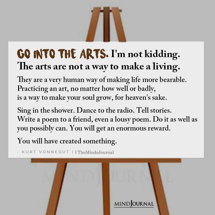 Go Into The Arts Im Not Kidding