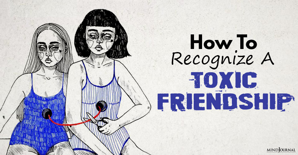 How To Recognize A Toxic Friendship