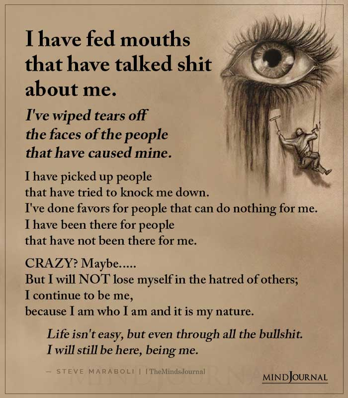 I Have Fed Mouths That Have Talked Shit About Me