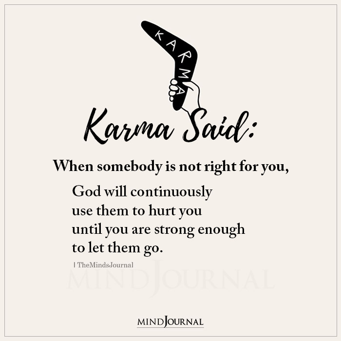 Karma Said When Somebody Is Not Right For You