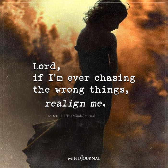 Lord If Im Ever Chasing The Wrong Things