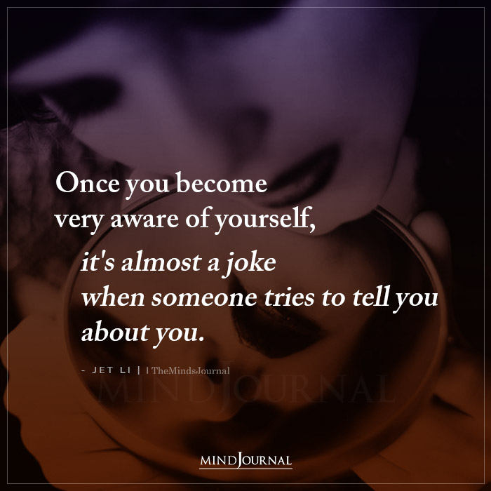 Once You Become Very Aware Of Yourself