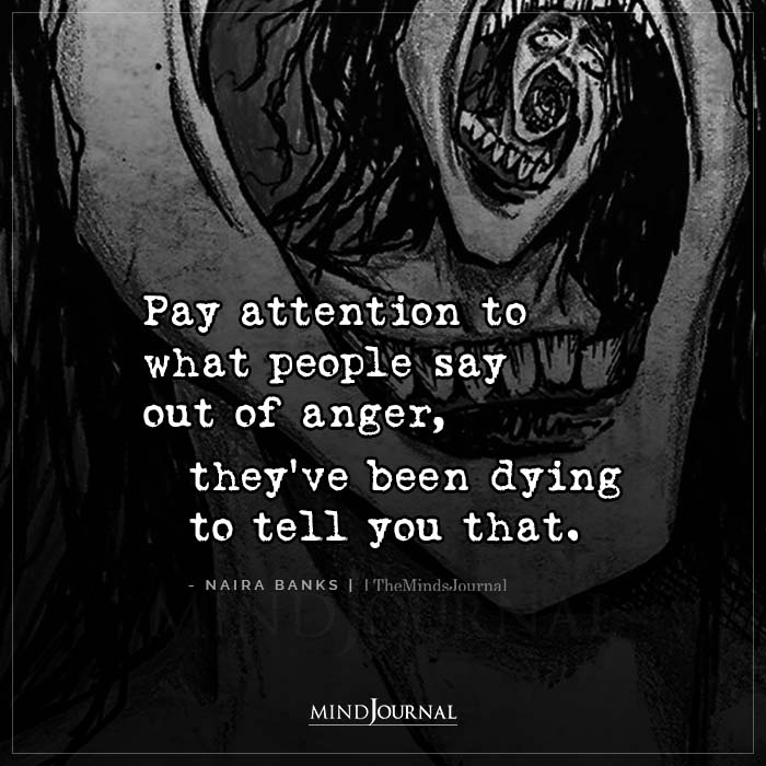 Pay Attention To What People Say Out Of Anger