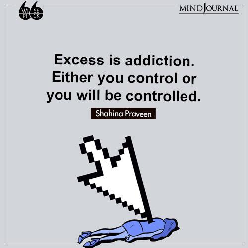 Shahina Praveen Excess is addiction