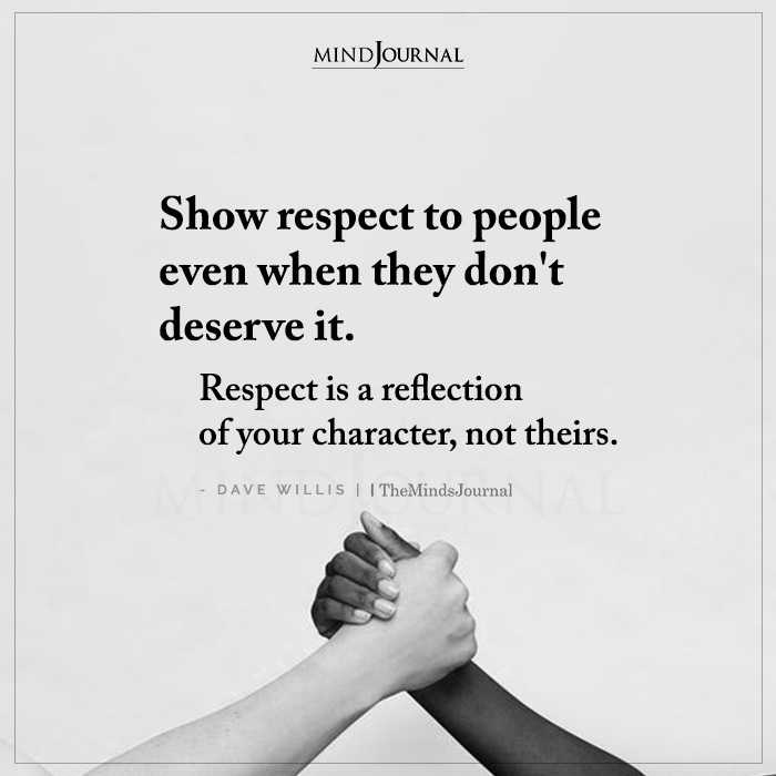 Show Respect To People Even When They Dont