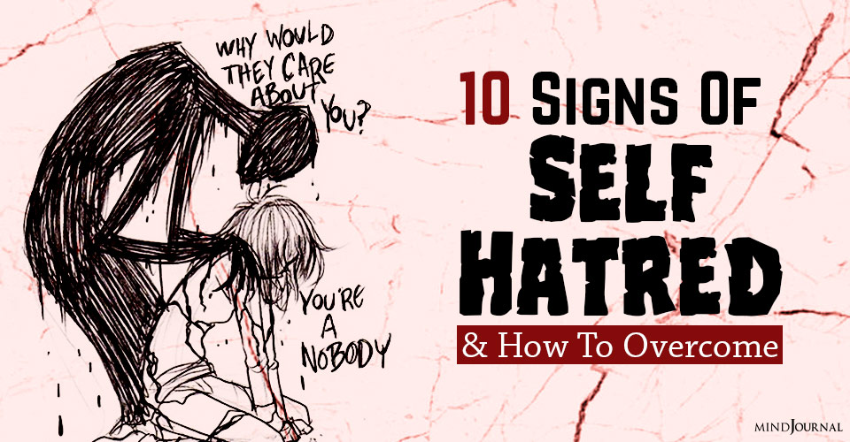 Signs Of Self-Hatred And How To Overcome