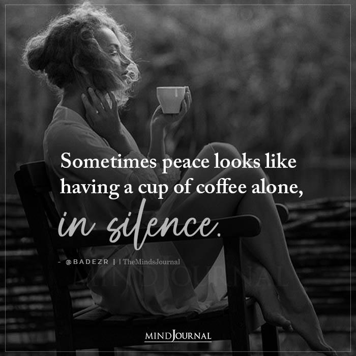 Sometimes Peace Looks Like Having a Cup of Coffee