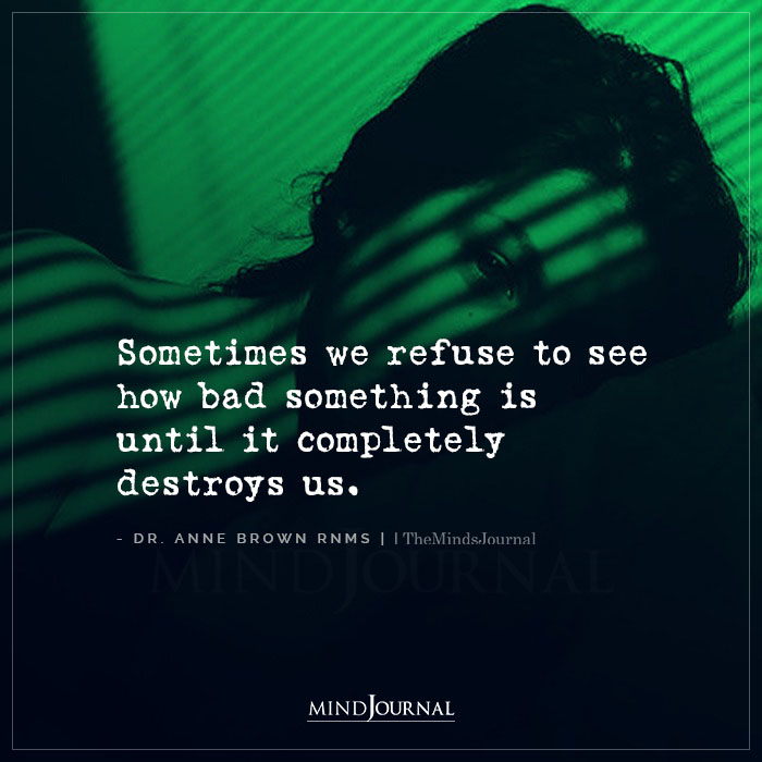 Sometimes We Refuse To See How Bad Something Is