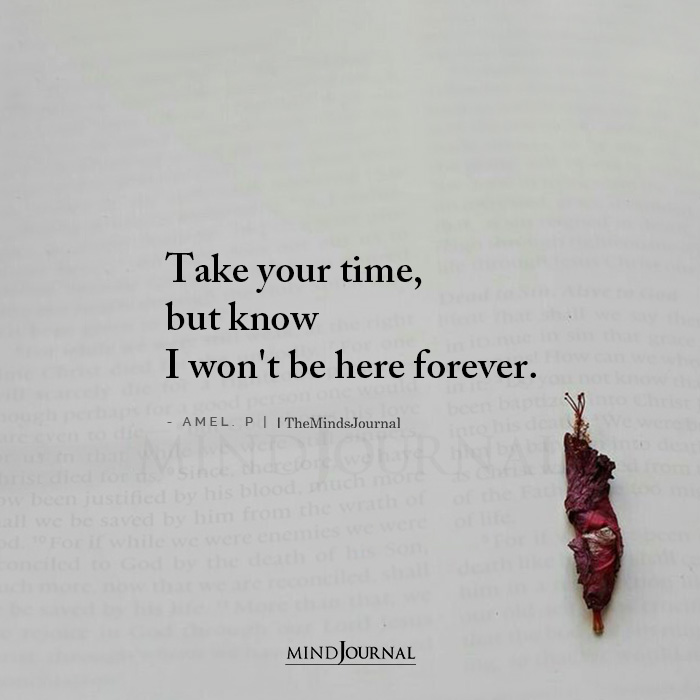 Take Your Time But Know I Wont Be Here Forever