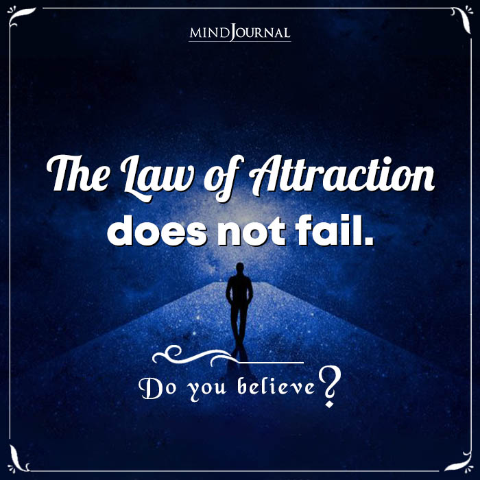 The Law Of Attraction Does Not Fail