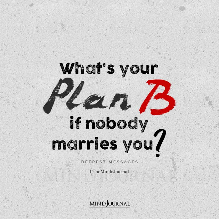Whats Your Plan B If Nobody Marries You