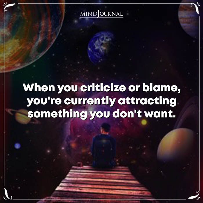 When You Criticize Or Blame Youre Currently Attracting Something