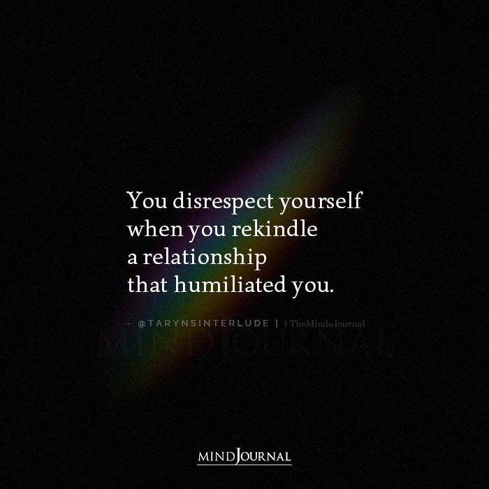 You Disrespect Yourself When You Rekindle a Relationship That Humilated You