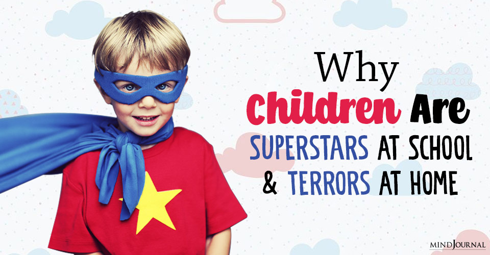children are superstars at school and terrors at home