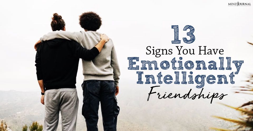 signs you have emotionally intelligent friendships