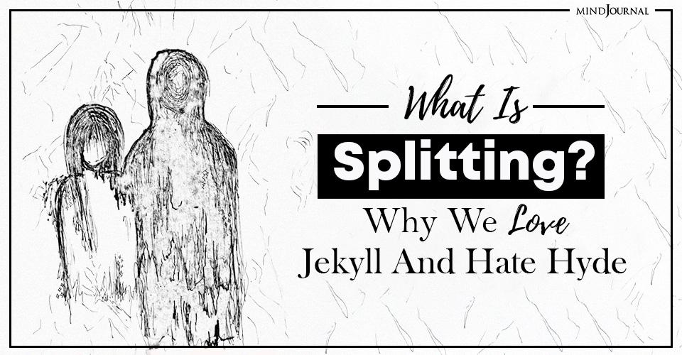 what is splitting love jekyll hate hyde